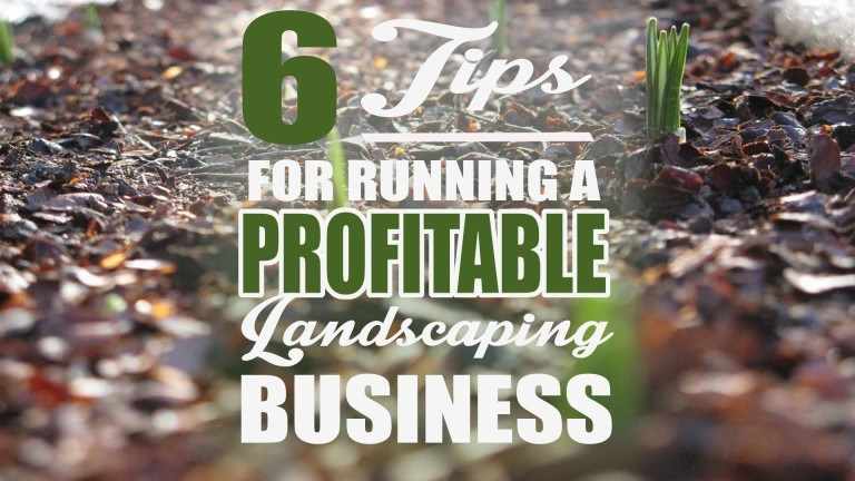 6 Tips on Running a Profitable Landscaping Business